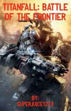 Titanfall: Battle of the Frontier by SuperJuice1223