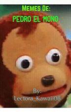 Memes de : Pedro El Mono by Lectora_Kawaii08