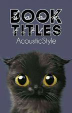 Book Titles [for free!] by acousticstyle