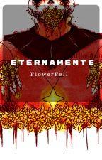 [One-shot]○Eternamente○[FlowerFell] by KyoraCamarillo