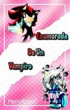 Enamorada de un vampiro (shadow y tu) by AmandaRose93482
