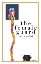 The Female Guard [Uno X Reader] by utaprii