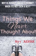 Things we never thought about [#Wattys2017] by Radiant_Storm0105