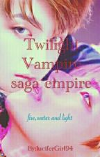 Twilight vampire(saga empire)(complete) by luciferGirl94