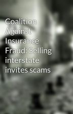 Coalition Against Insurance Fraud: Selling interstate invites scams by pierregeorge15