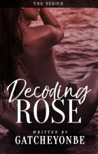 Decoding Rose by GatcheYonbe