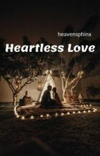 Heartless Love by heavensphinx