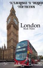 London (Book 3) ~ A Laurance X Reader FanFiction •SLOW UPDATES• by Rean_Allizza