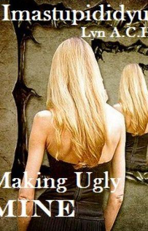 Making Ugly Mine by imastupididyut