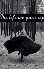 The Life We Gave Up by sexycandypandas