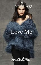 Love me/Люби меня  by JinievraDegt
