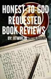 Honest To God Book Reviews(OPEN) by XTwirlingInTheRainX
