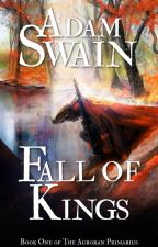 Fall of Kings - Book One of the Auroran Primarius by Adam_Swain
