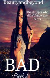 BAD [book 1] #WATTYS2016 by beautyandbeyond