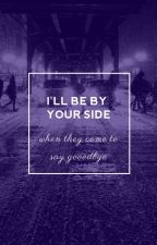 I'll be by your side (when they come to say goodbye) [l.s.] by harrydragqueen