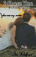 I Chose You by wahyuni0512