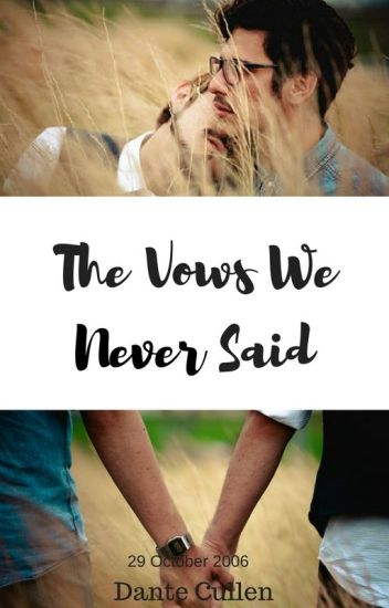 The vows we never said(mxm) ✔