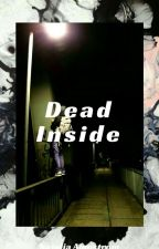 Dead Inside | Pausada by AWFULTHlNGSSS