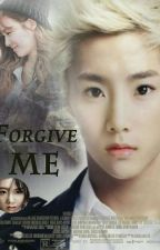 Forgive Me (COMPLETED) by Locksmiths91