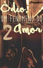 Ódio, Um Fenômeno do Amor - Livro 2 by clrwinchester