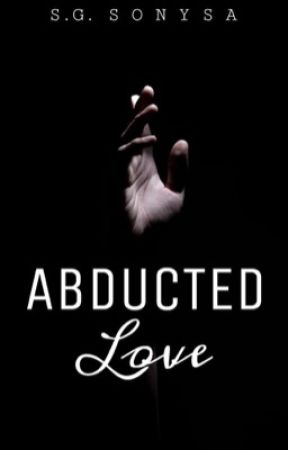 Abducted Love | ✔ by sonysa