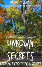 Unkown Secrets: Keeping It A Secret by AdventureForNow