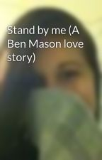 Stand by me (A Ben Mason love story) by Zwyify
