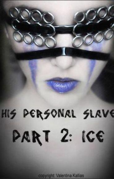 His Personal Slave Part 2: Ice by HeBrokeMyHeart