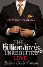 The Billionaire's Unrequited Love by neitononoshana