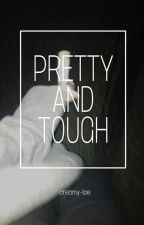 pretty and tough by creamytae