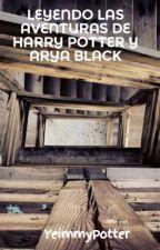 LEYENDO LAS AVENTURAS DE HARRY POTTER Y ARYA BLACK by YeimmyPotter