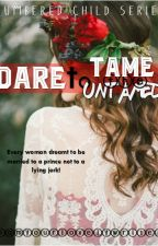 Dare to Tame the Untamed (COMPLETED) by iamyourlovelywriter