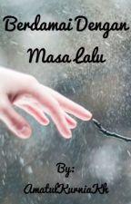 BERDAMAI DENGAN MASA LALU by AmatulKurniaKh