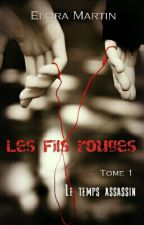 Les Fils Rouges - Tome 1 - Le temps assassin by EloraMartin