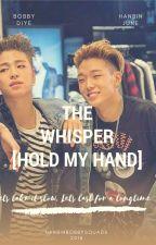 Whisper[Hold My Hand] by hanbinbobbysquads