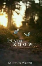 Let You Know ✓ by tatteredhearts