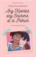 Ang Kwintas, Ang Snickers at Si Patrick (Boxyboy) (Completed) by RileySmithMendoza