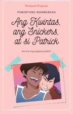 Ang Kwintas, Ang Snickers at Si Patrick (Boxyboy) (Completed) by rileysm024