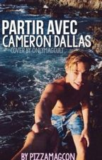 Partir avec Cameron Dallas by pizzamagcon