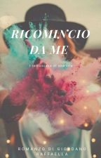 Ricomincio da me (Completa)💖 by Irisblu079
