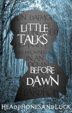 Little Talks Before Dawn by HeadphonesAndLuck