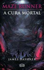 Maze Runner - A Cura Mortal  by Hunter_Thayna