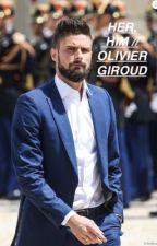 HER; HIM. // Olivier Giroud by LaSanchezzzz