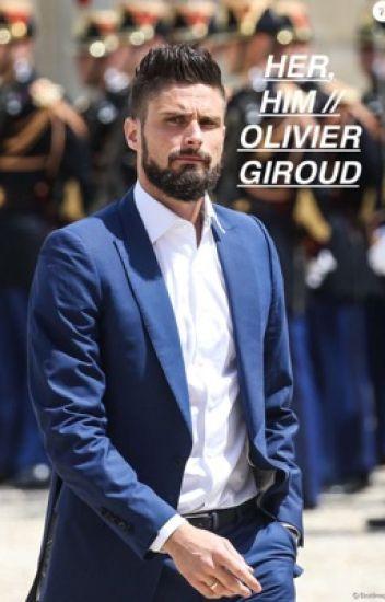 HER; HIM. // Olivier Giroud