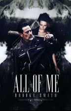 All Of Me ( Negan Fan Fiction)  by BrookeSmith637