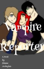 Vampire Reporter: Season One (Complete) by animefreak_simsfreak