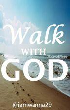 Walk With GOD (Personal Devo) by iamwanna29