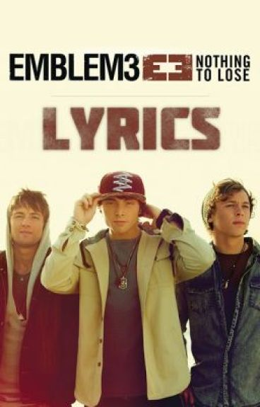 Nothing To Lose [Lyrics] by Emblem3
