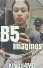 B5 Imagines by Beautiful_Jays