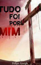 Tudo Foi Por Mim by FelipeJosephLive